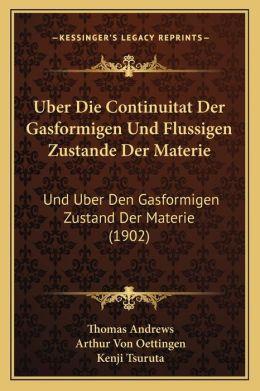 Uber Die Continuitat Der Gasformigen Und Flussigen Zustande Der Materie: Und Uber Den Gasformigen Zustand Der Materie (1902)