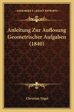 Anleitung Zur Auflosung Geometrischer Aufgaben (1840)