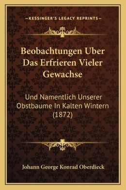 Beobachtungen Uber Das Erfrieren Vieler Gewachse: Und Namentlich Unserer Obstbaume In Kalten Wintern (1872)