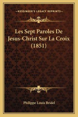 Les Sept Paroles De Jesus-Christ Sur La Croix (1851)