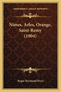 Nimes, Arles, Orange, Saint-Remy (1904)