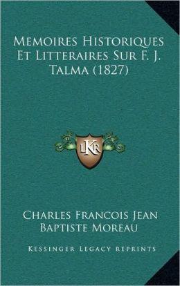 Memoires Historiques Et Litteraires Sur F. J. Talma (1827)