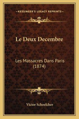 Le Deux Decembre: Les Massacres Dans Paris (1874)