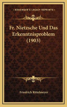 Fr. Nietzsche Und Das Erkenntnisproblem (1903)