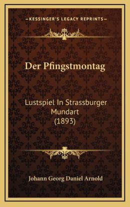 Der Pfingstmontag: Lustspiel In Strassburger Mundart (1893)