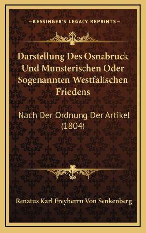 Darstellung Des Osnabruck Und Munsterischen Oder Sogenannten Westfalischen Friedens: Nach Der Ordnung Der Artikel (1804)