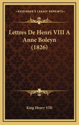 Lettres De Henri VIII A Anne Boleyn (1826)