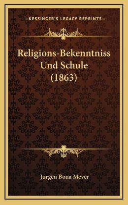 Religions-Bekenntniss Und Schule (1863)