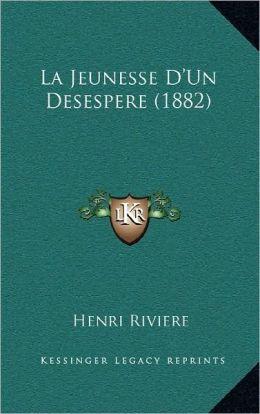 La Jeunesse D'Un Desespere (1882)