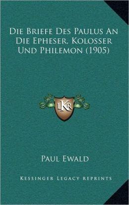 Die Briefe Des Paulus an Die Epheser, Kolosser Und Philemon (1905)