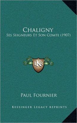 Chaligny: Ses Seigneurs Et Son Comte (1907)