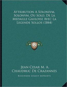 Attribution A Solonivm, Solonvm, Ou Solo, De La Medaille Gauloise Avec La Legende Sollos (1844)