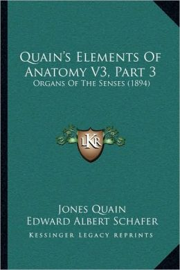 Quain's Elements Of Anatomy V3, Part 3: Organs Of The Senses (1894)