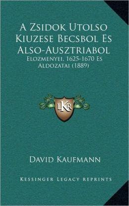 A Zsidok Utolso Kiuzese Becsbol Es Also-Ausztriabol: Elozmenyei, 1625-1670 Es Aldozatai (1889)