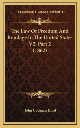 The Law Of Freedom And Bondage In The United States V2, Part 2 (1862)