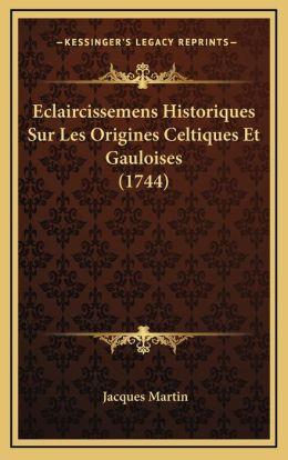 Eclaircissemens Historiques Sur Les Origines Celtiques Et Gauloises (1744)
