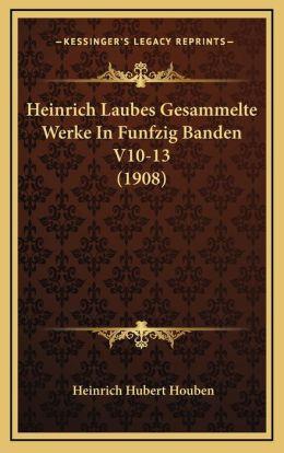 Heinrich Laubes Gesammelte Werke In Funfzig Banden V10-13 (1908)