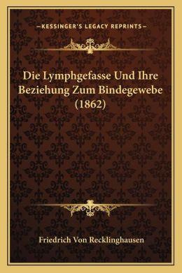 Die Lymphgefasse Und Ihre Beziehung Zum Bindegewebe (1862)