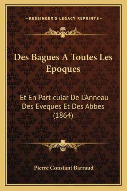 Des Bagues A Toutes Les Epoques: Et En Particular De L'Anneau Des Eveques Et Des Abbes (1864)