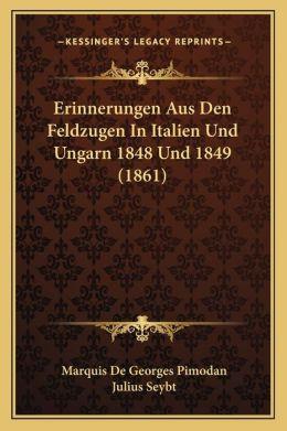 Erinnerungen Aus Den Feldzugen in Italien Und Ungarn 1848 Und 1849 (1861)