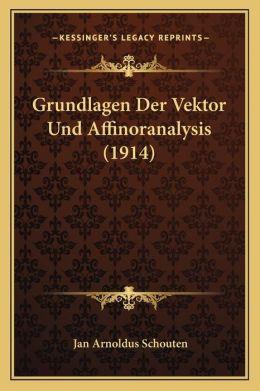 Grundlagen Der Vektor Und Affinoranalysis (1914)