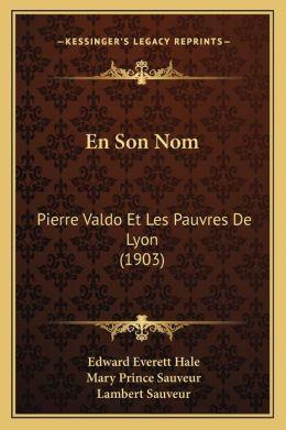En Son Nom: Pierre Valdo Et Les Pauvres de Lyon (1903)