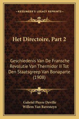 Het Directoire, Part 2: Geschiedenis Van De Fransche Revolutie Van Thermidor II Tot Den Staatsgreep Van Bonaparte (1908)