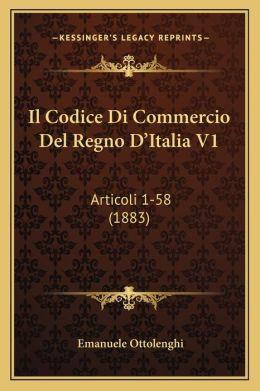 Il Codice Di Commercio Del Regno D'Italia V1: Articoli 1-58 (1883)
