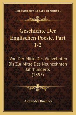 Geschichte Der Englischen Poesie, Part 1-2: Von Der Mitte Des Vierzehnten Bis Zur Mitte Des Neunzehnten Jahrhunderts (1855)