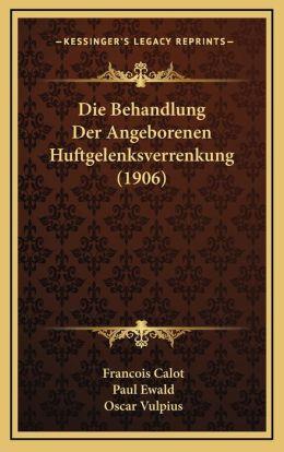 Die Behandlung Der Angeborenen Huftgelenksverrenkung (1906)