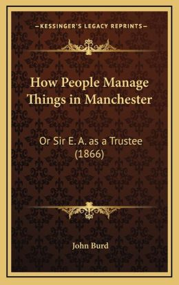 How People Manage Things in Manchester: Or Sir E. A. as a Trustee (1866)