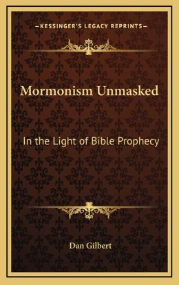 Mormonism Unmasked: In The Light Of Bible Prophecy