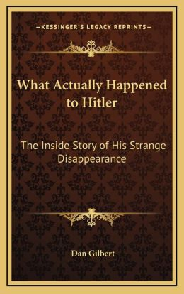 What Actually Happened to Hitler: The Inside Story of His Strange Disappearance