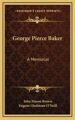 George Pierce Baker: A Memorial