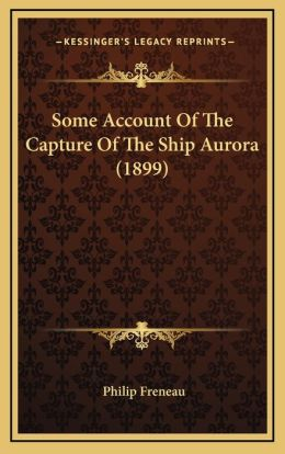 Some Account Of The Capture Of The Ship Aurora (1899)