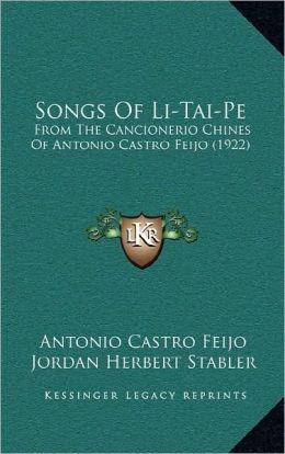 Songs Of Li-Tai-Pe: From The Cancionerio Chines Of Antonio Castro Feijo (1922)
