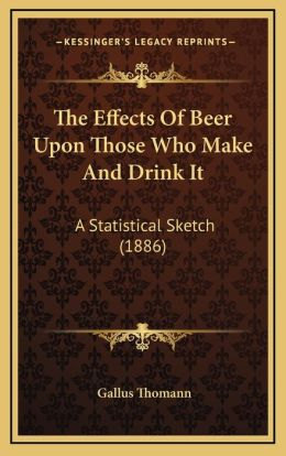The Effects Of Beer Upon Those Who Make And Drink It: A Statistical Sketch (1886)