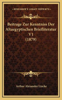 Beitrage Zur Kenntniss Der Altaegyptischen Briefliteratur V1 (1879)