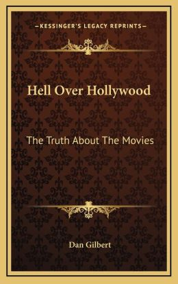Hell Over Hollywood: The Truth About The Movies
