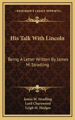 His Talk With Lincoln: Being A Letter Written By James M. Stradling