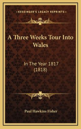 A Three Weeks Tour Into Wales: In The Year 1817 (1818)