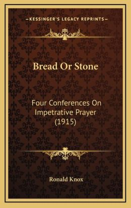 Bread Or Stone: Four Conferences On Impetrative Prayer (1915)