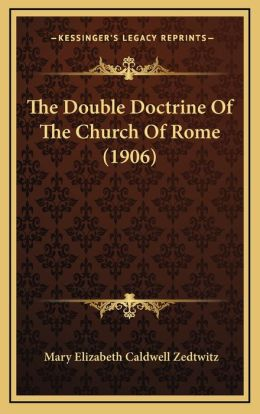 The Double Doctrine Of The Church Of Rome (1906)