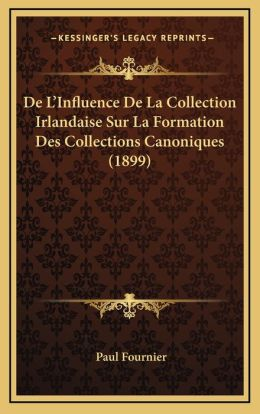 De L'Influence De La Collection Irlandaise Sur La Formation Des Collections Canoniques (1899)