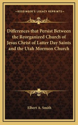 Differences that Persist Between the Reorganized Church of Jesus Christ of Latter Day Saints and the Utah Mormon Church