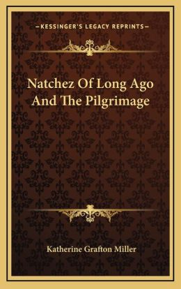 Natchez Of Long Ago And The Pilgrimage