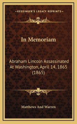 In Memoriam: Abraham Lincoln Assassinated At Washington, April 14, 1865 (1865)