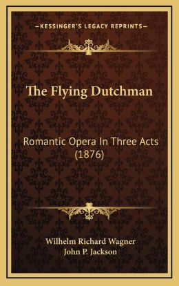The Flying Dutchman: Romantic Opera In Three Acts (1876)