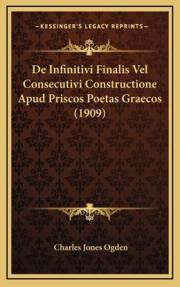 De Infinitivi Finalis Vel Consecutivi Constructione Apud Priscos Poetas Graecos (1909)