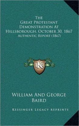 The Great Protestant Demonstration At Hillsborough, October 30, 1867: Authentic Report (1867)